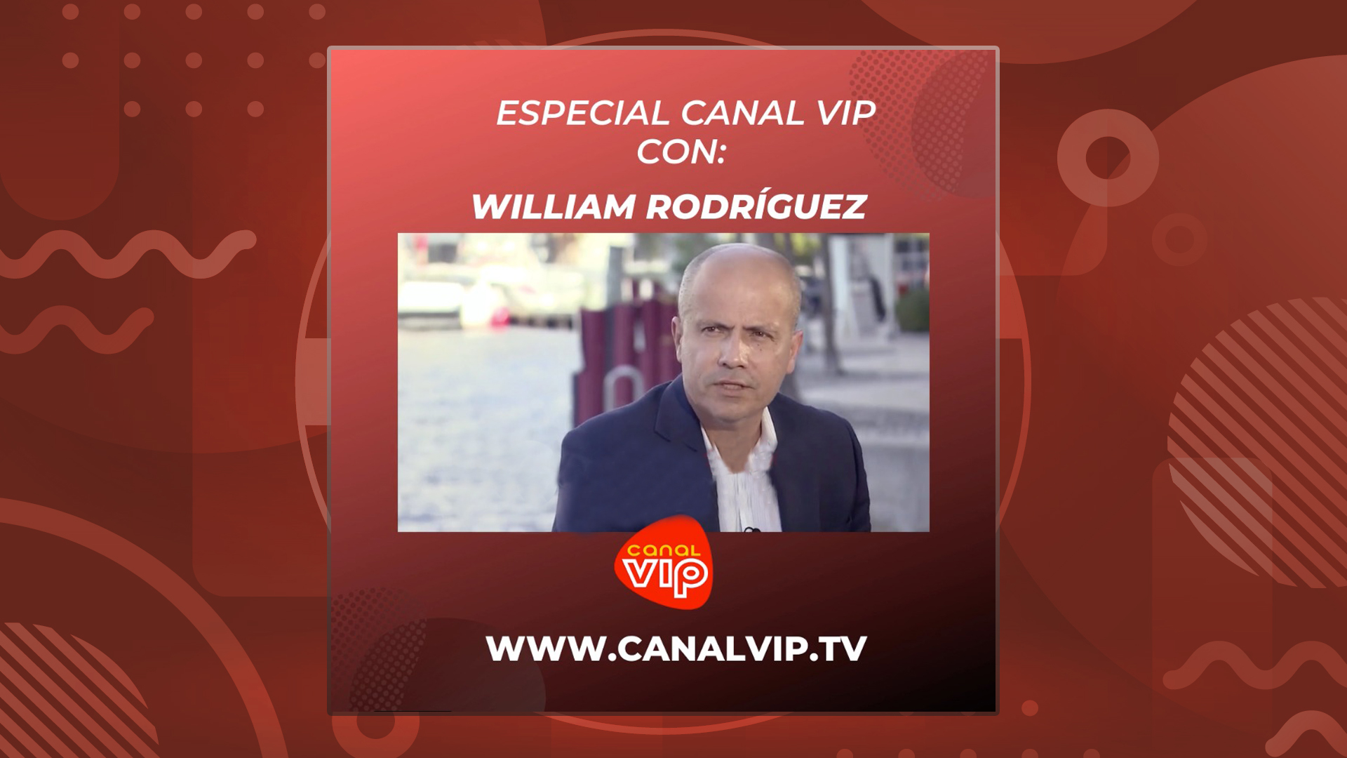 Especiales Canal Vip - William Rodríguez Abadía